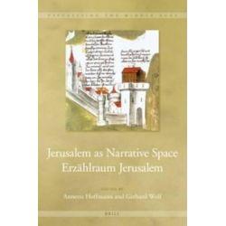 Jerusalem as Narrative Space / Erzahlraum Jerusalem by Annette Hoffmann, 9789004226258.