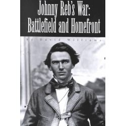Johnny Reb's War, Battlefield and Homefront by David Williams, 9781893114234.