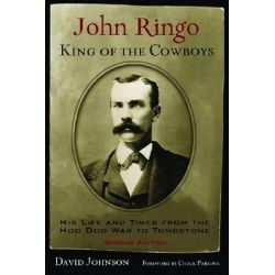 John Ringo, King of the Cowboys, His Life and Times from the Hoo Doo War to Tombstone by David Johnson, 9781574412437.