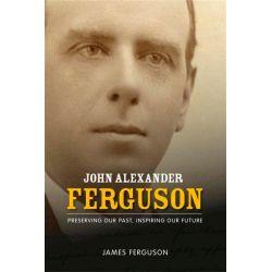 John Alexander Ferguson, Preserving Our Past, Inspiring Our Future by James Ferguson, 9780642277183.