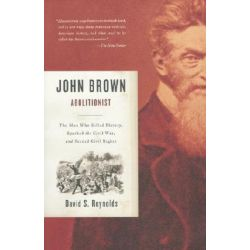 John Brown, Abolitionist, The Man Who Killed Slavery, Sparked the Civil War, and Seeded Civil Rights by David S Reynolds, 9780375726156.
