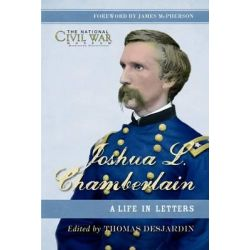 Joshua L. Chamberlain, The Life in Letters of a Great Leader of the American Civil War by Thomas A. Desjardin, 9781849085595.