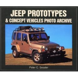 Jeep Prototypes and Concept Vehicles Photo Archive, Photo Archive by Peter C. Sessler, 9781583880333.