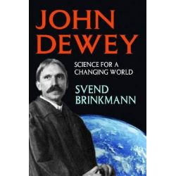 John Dewey, Science for a Changing World by Professor of Psychology Svend Brinkmann, 9781412852739.