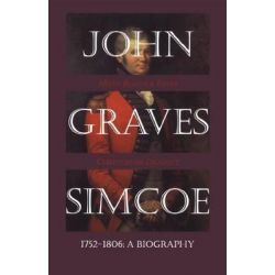 John Graves Simcoe, 1752-1806, A Biography by Mary Beacock Fryer, 9781550023091.