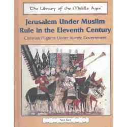 Jerusalem Under Muslim Rule in the Eleventh Century, Christian Pilgrims Under Islamic Government by Nick Ford, 9780823942169.