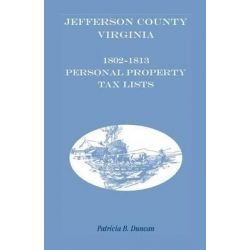 Jefferson County, [West] Virginia, 1802-1813 Personal Property Tax Lists by Patricia B Duncan, 9781585498741.
