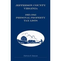 Jefferson County, Virginia, 1825-1841 Personal Property Tax Lists by Patricia B Duncan, 9781585498727.