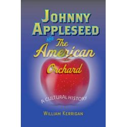 Johnny Appleseed and the American Orchard, A Cultural History by William Kerrigan, 9781421407289.
