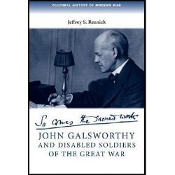 John Galsworthy and Disabled Soldiers of the Great War, with an Illustrated Selection of His Writings by Jeffrey S. Reznick, 9780719077920.
