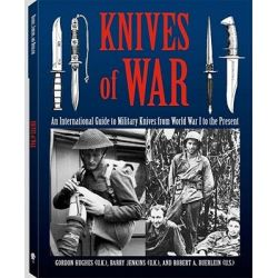 Knives of War, An International Guide to Military Knives from World War I to the Present by Gordon Hughes, 9781581605167.