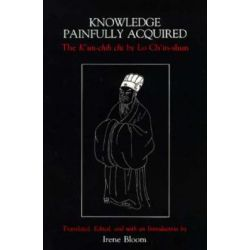 Knowledge Painfully Acquired, The K'un-chih Chi of Lo Ch'in-shun by Irene Bloom, 9780231064095.