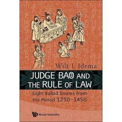 Judge Bao and the Rule of Law, Eight Ballad-Stories from the Period 1250-1450 by Wilt L. Idema, 9789814304450.