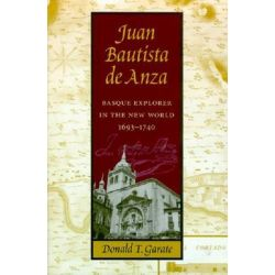 Juan Bautista de Anza, Basque Explorer in the New World, 1693-1740 by Donald T. Garate, 9780874176261.
