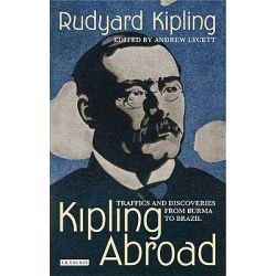 Kipling Abroad, Traffics and Discoveries from Burma to Brazil by Rudyard Kipling, 9781848850729.