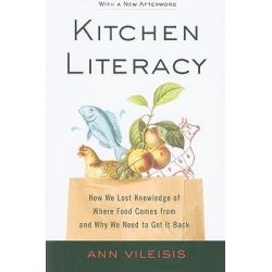 Kitchen Literacy, How We Lost Knowledge of Where Food Comes from and Why We Need to Get it Back by Ann Vileisis, 9781597267175.