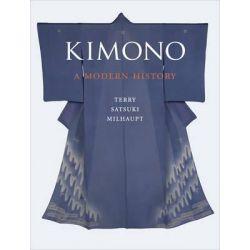 Kimono, A Modern History by Terry Satsuki Milhaupt, 9781780232782.