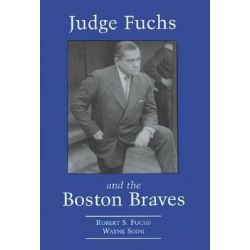 Judge Fuchs and the Boston Braves, 1923-1935 by Robert S. Fuchs, 9780786404827.