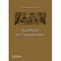 Kochbuch Fur Zuckerkranke by Hermine Von Gilgen, 9783845724904.