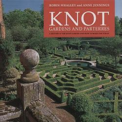 Knot Gardens and Parterres, A History of the Knot Garden and How to Make One Today by Robin Whalley, 9781899531042.