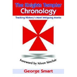 Knights Templar Chronology, Tracking History's Most Intriguing Monks by George Smart, 9781418498894.