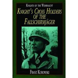 Knight's Cross Holders of the Fallschirmjager, Knights of the Wehrmacht by Franz Kurowski, 9780887407499.