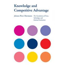 Knowledge and Competitive Advantage, The Coevolution of Firms, Technology, and National Institutions by Johann Peter Murmann, 9780521813297.