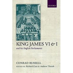 King James VI/I and His English Parliaments, The Trevelyan Lectures Delivered at the University of Cambridge 1995 by Conrad Russell, 9780198205067.