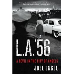 L.A. '56, A Devil in the City of Angels by Joel Engel, 9780312591946.