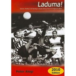 Laduma!, Soccer, Politics and Society in South Africa, from Its Origins to 2010 by Peter Alegi, 9781869141820.