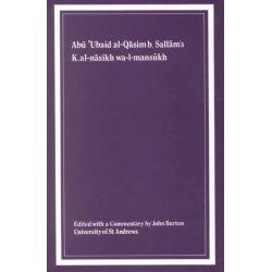 Kitab Al-Nasikh Wa-l-Mmansukh of Abu 'Ubaid Al-Qasim B. Sallam by Abu 'Ubaid al-Qasim Ibn Sallam, 9780906094174.