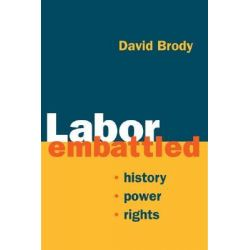 Labor Embattled, History, Power, Rights by David Brody, 9780252072468.