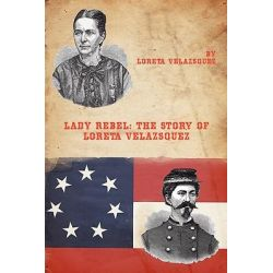 Lady Rebel, The Story of Loreta Velazsquez by Loreta Velazsquez, 9781934757390.