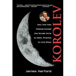 Korolev, How One Man Masterminded the Soviet Drive to Beat America to the Moon by James Harford, 9780471327219.