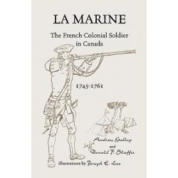 La Marine, The French Colonial Soldier in Canada, 1745-1761 by Andrew Gallup, 9781556137112.