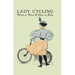 Lady Cycling, What to Wear and How to Ride by F. J. Erskine, 9780712357272.