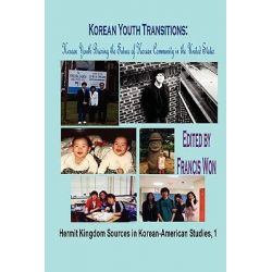 Korean Youth Transitions, Korean Youth Bearing the Future of Korean Community in the United States (Hardcover) by Francis Won, 9781596890886.