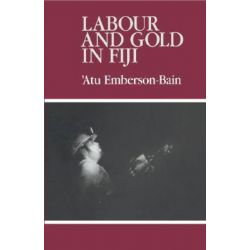 Labour and Gold in Fiji by Atu Emberson-Bain, 9780521363723.