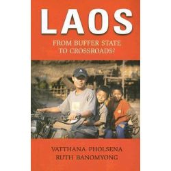 Laos, From Buffer State to Crossroads? by Vatthana Pholsena, 9789749480502.