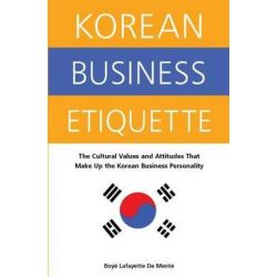 Korean Business Etiquette, The Cultural Values and Attitudes That Make Up the Korean Business Personality by Boye Lafayette De Mente, 9780804835824.