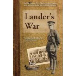 Lander's War, The War Diaries of Lt. Charles Herbert Lander 10th Battalion, Royal Warwickshire Regiment by Charles Herbert Lander, 9780956342645.
