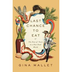 Last Chance to Eat, Finding Taste in an Era of Fast Food by Gina Mallet, 9780393344844.