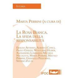La Rosa Bianca. La Sfida Della Responsabilita' by Marta Perrini, 9788867720651.