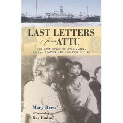 Last Letters from Attu, The True Story of Etta Jones, Alaska Pioneer and Japanese P.O.W. by Mary Breu, 9780882408101.
