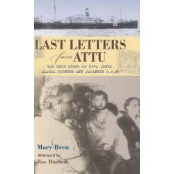 Last Letters from Attu, The True Story of Etta Jones, Alaska Pioneer and Japanese POW by Mary Breu, 9780882409818.
