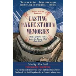Lasting Yankee Stadium Memories, Unforgettable Tales from the House That Ruth Built by Alex Belth, 9781613212370.