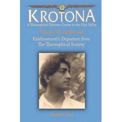 Krishnamurti's Departure from the Theosophical Society, The Krotona Series, Volume 6, 1932-1940 by Joseph E Ross, 9780925943019.