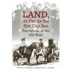 Land, as Far as the Eye Can See, Portuguese in the Old West by Donald Warrin, 9781933227481.