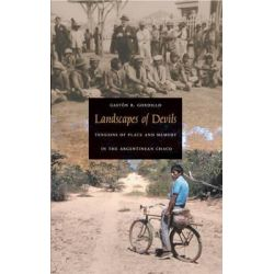 Landscapes of Devils, Tensions of Place and Memory in the Argentinean Chaco by Gaston R. Gordillo, 9780822333913.