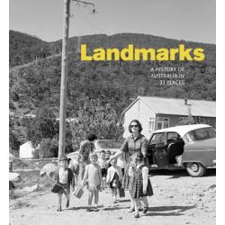 Landmarks, A History of Australia in 33 Places by National Museum of Australia, 9781921953156.